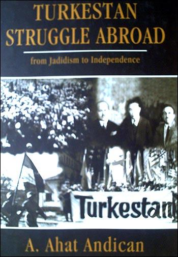 Обложка книги Ахата Андижана - Борьба за независимость Туркестана за рубежом со времен джадидизма до независимости